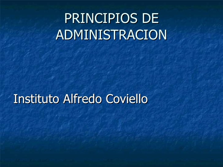 PRINCIPIOS DE ADMINISTRACION <ul><li>Instituto Alfredo Coviello </li></ul>