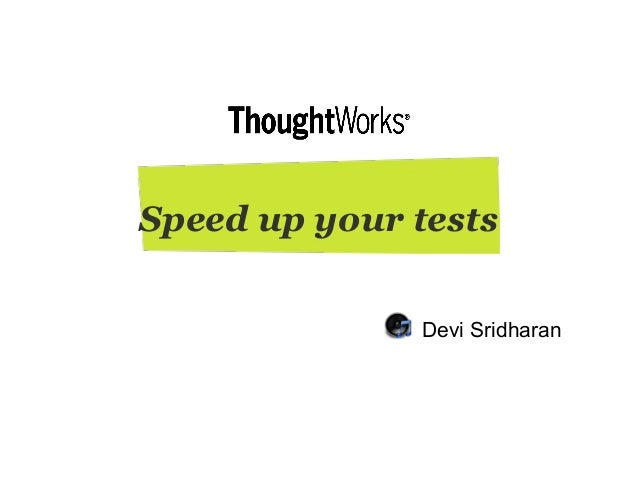 Speed up your Tests - Devi Sridharan, ThoughtWorks