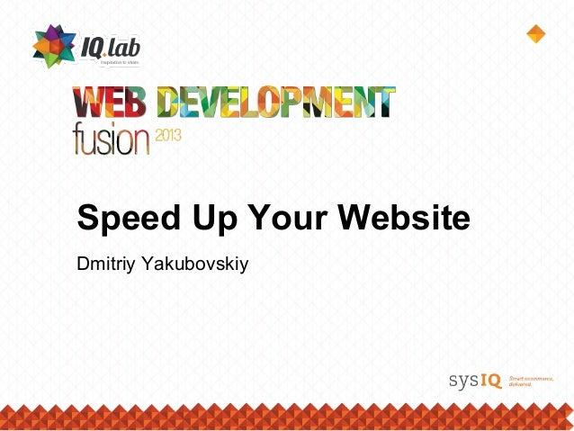 Speed Up Your WebsiteDmitriy Yakubovskiy