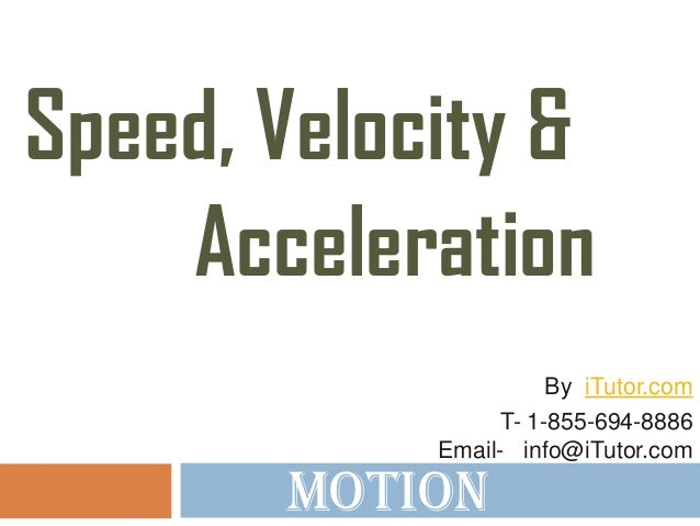 MotionAccelerationSpeed, Velocity &T- 1-855-694-8886Email- info@iTutor.comBy iTutor.com