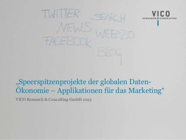 """Speerspitzenprojekte der globalen Daten- Ökonomie – Applikationen für das Marketing"" VICO Research & Consulting GmbH 2013"