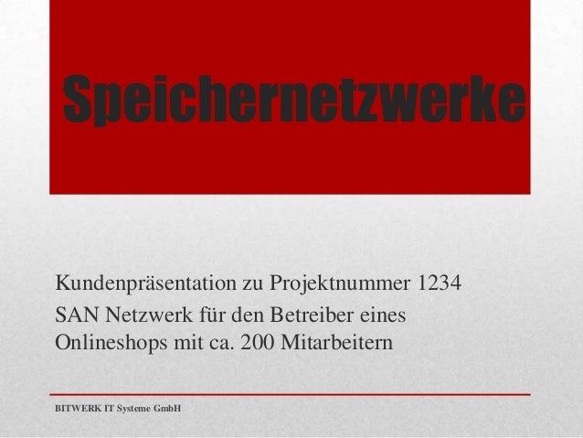 SpeichernetzwerkeKundenpräsentation zu Projektnummer 1234SAN Netzwerk für den Betreiber einesOnlineshops mit ca. 200 Mitar...