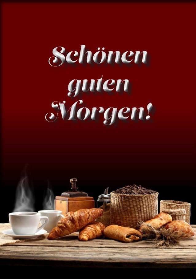 Schönen guten Morgen! Schönen guten Morgen!