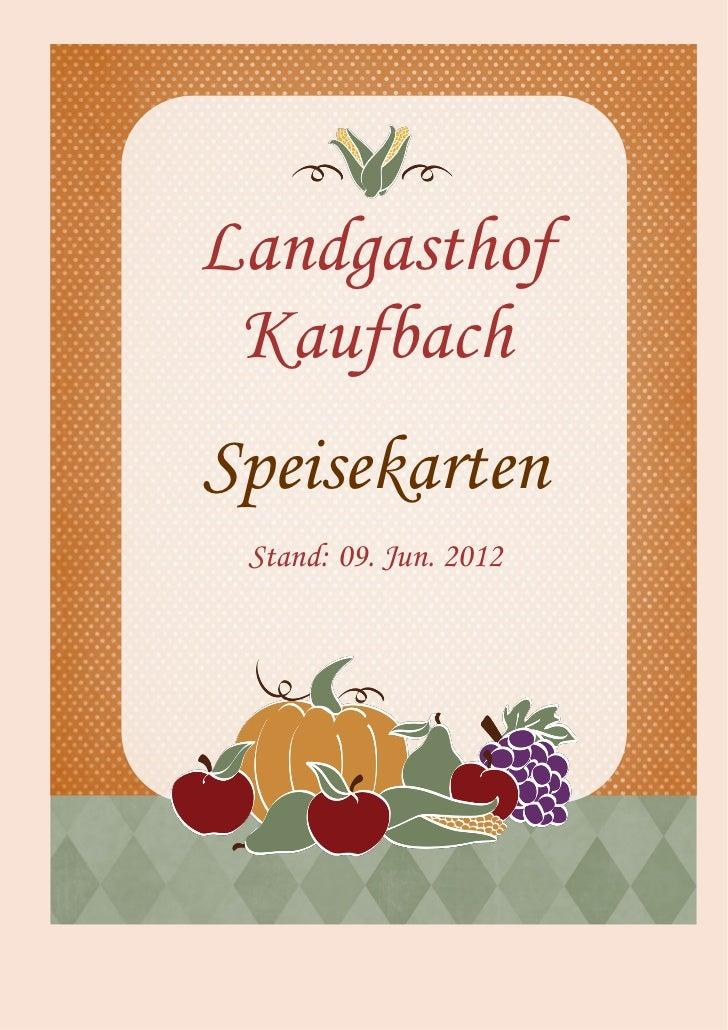 Landgasthof KaufbachSpeisekarten Stand: 09. Jun. 2012