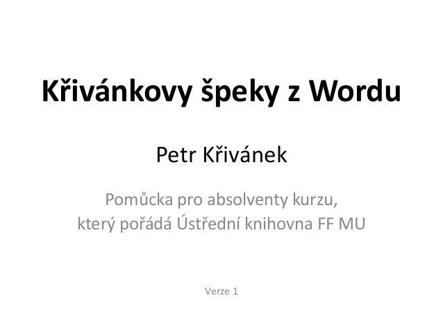 Křivánkovy špeky z Wordu           Petr Křivánek      Pomůcka pro absolventy kurzu,  který pořádá Ústřední knihovna FF MU ...