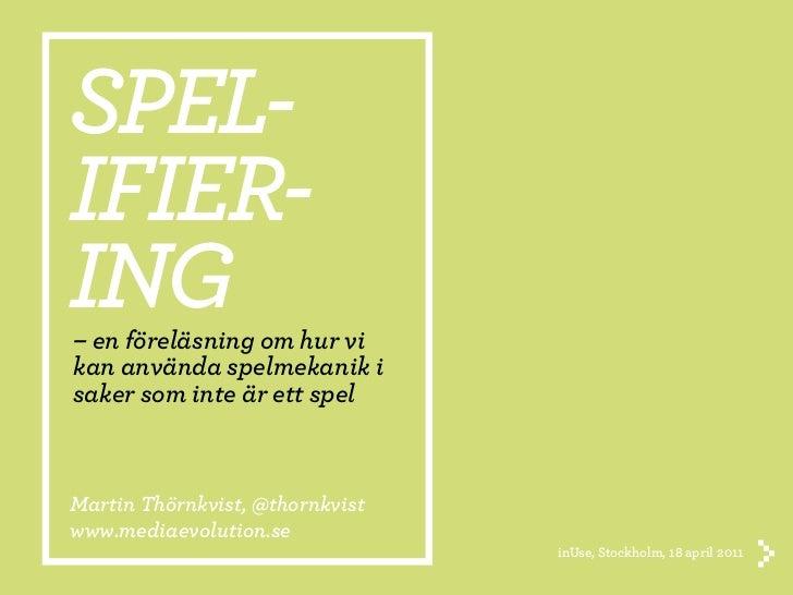 SPEL-IFIER-ING– en föreläsning om hur vikan använda spelmekanik isaker som inte är ett spelMartin Thörnkvist, @thornkvistw...