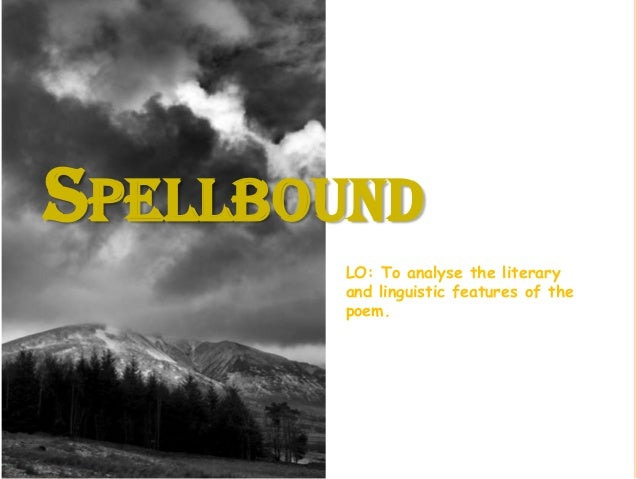 an explication of spellbound by emily Spellbound is a short poem that consists of three stanzas, but emily bronte managed to create a very powerful atmosphere through rhyming patterns, repetitions, and extremely vivid description it is thought that spellbound describes an imaginary world, gondal, created by emily and her sisters.
