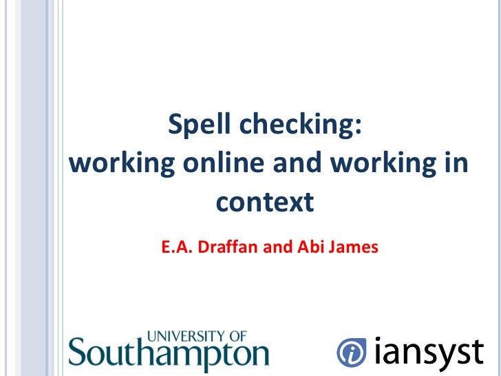 Spell checking:  working online and working in context E.A. Draffan and Abi James