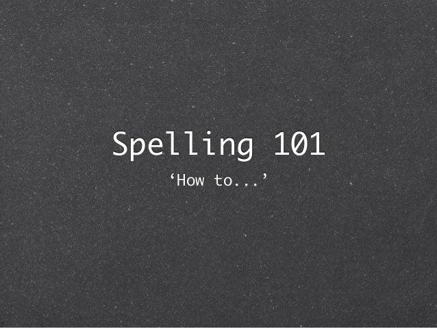 Spelling 101