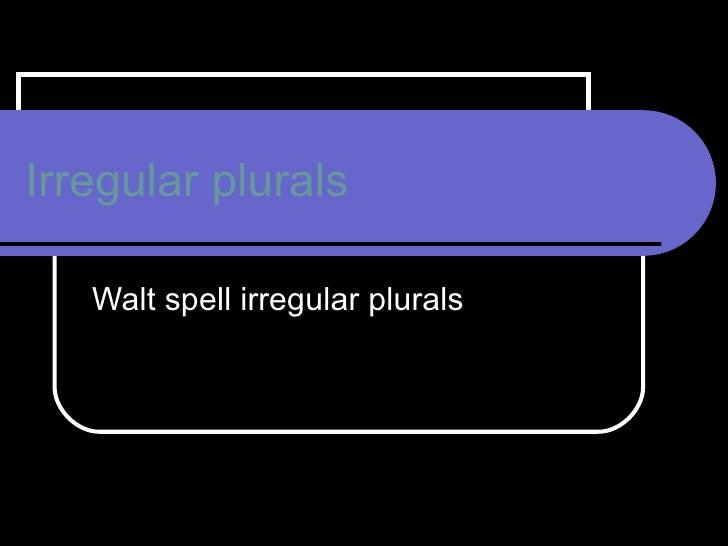 Spelling irregular plurals