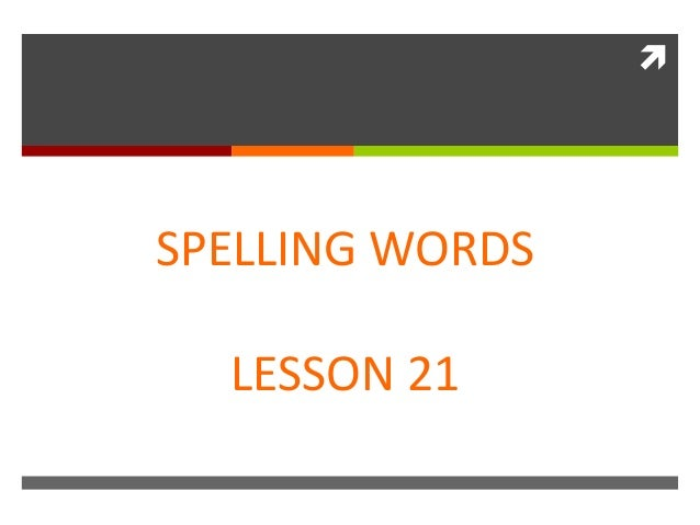  SPELLING WORDS LESSON 21