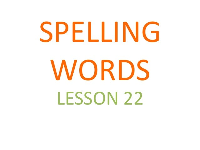 SPELLING WORDS LESSON 22