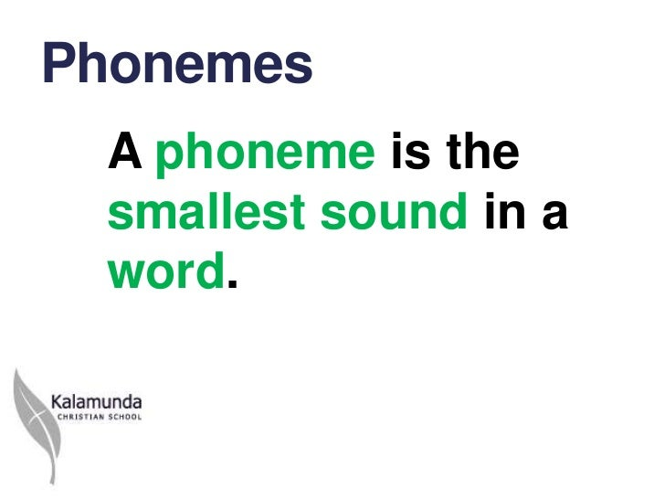 Phonemes A phoneme is the smallest sound in a word.