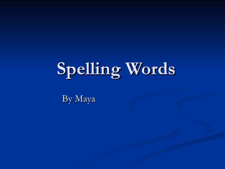 Spelling Words By Maya