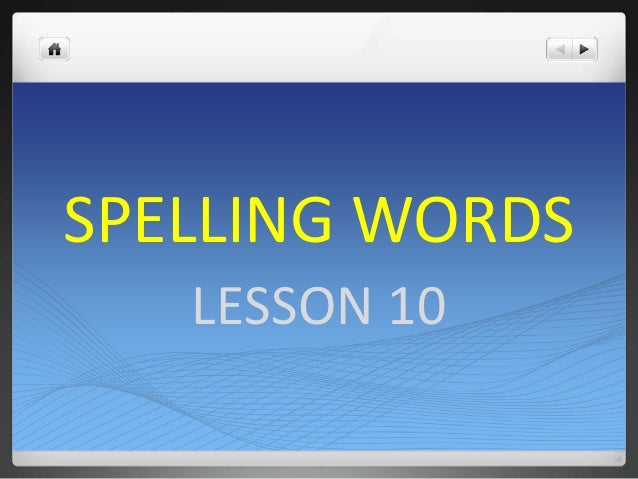 SPELLING WORDS   LESSON 10