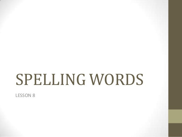 SPELLING WORDS LESSON 8