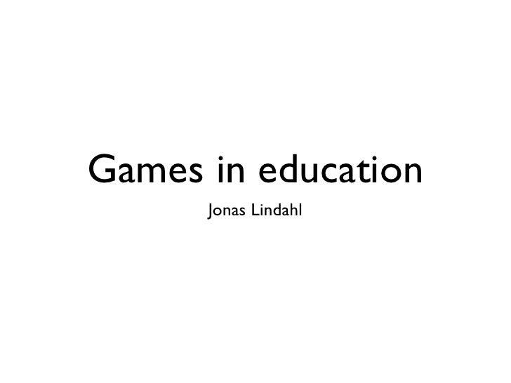 Games in education      Jonas Lindahl
