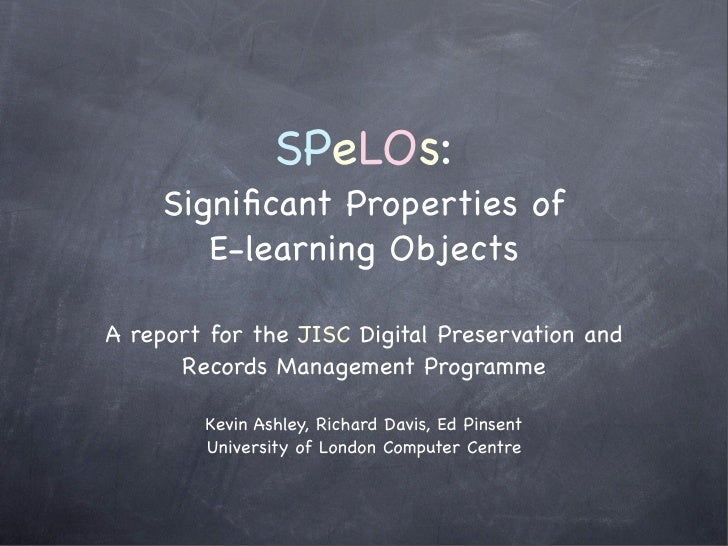 SPeLOs:      Significant Properties of         E-learning Objects  A report for the JISC Digital Preservation and       Rec...