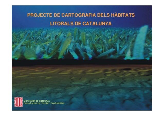 PROJECTE DE CARTOGRAFIA DELS HÀBITATS LITORALS DE CATALUNYA Generalitat de Catalunya Departament de Territori i Sostenibil...