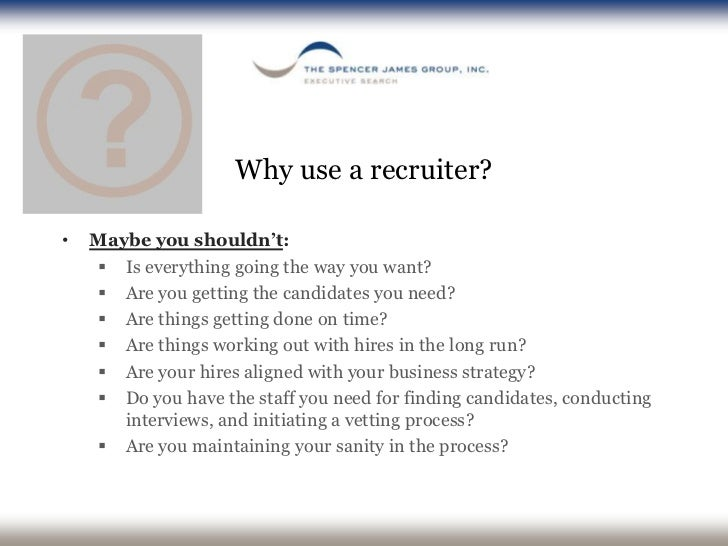 Why use a recruiter?<br /><ul><li>Maybe you shouldn't: