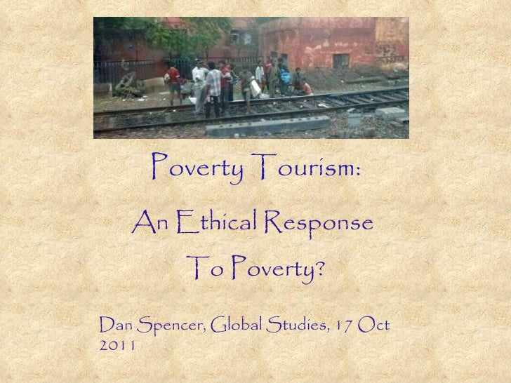 Poverty Tourism: An Ethical Response  To Poverty? Dan Spencer, Global Studies, 17 Oct 2011
