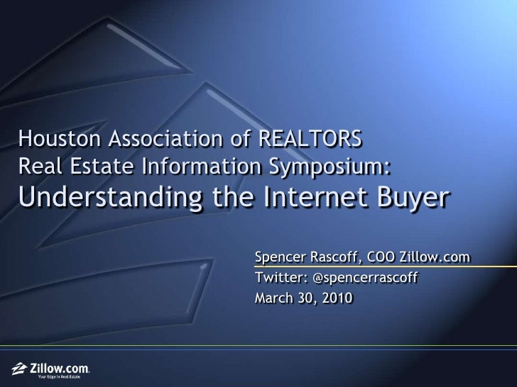 Houston Association of REALTORSReal Estate Information Symposium:Understanding the Internet Buyer<br />Spencer Rascoff, CO...
