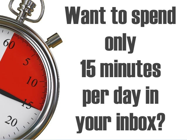 Want to spend only 15 minutes per day in your inbox?