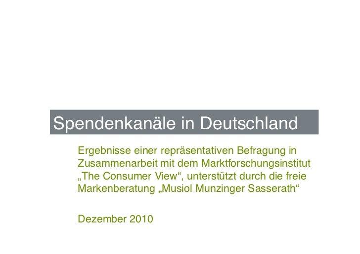 Spendenkanäle in Deutschland !  Ergebnisse einer repräsentativen Befragung in  Zusammenarbeit mit dem Marktforschungsinsti...