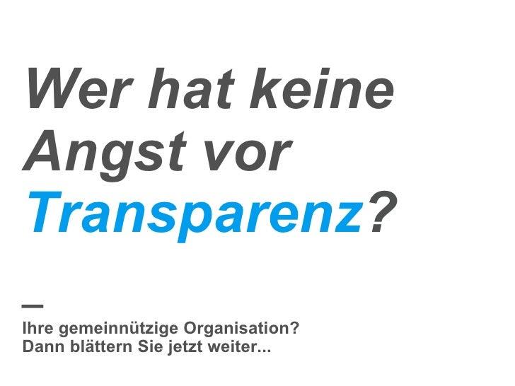 Wer hat keine Angst vor  Transparenz ? _ Ihre gemeinnützige Organisation? Dann blättern Sie jetzt weiter...