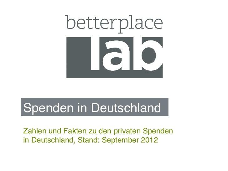 Spenden in Deutschland!Zahlen und Fakten zu den privaten Spendenin Deutschland, Stand: September 2012!