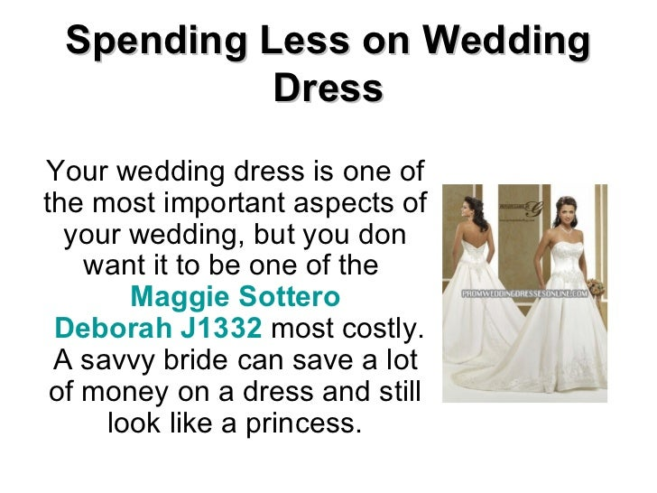 Spending Less on Wedding Dress Your wedding dress is one of the most important aspects of your wedding, but you don want i...