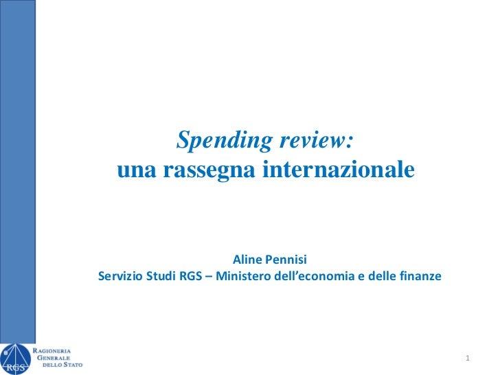 Spending review:   una rassegna internazionale                       Aline PennisiServizio Studi RGS – Ministero dell'econ...