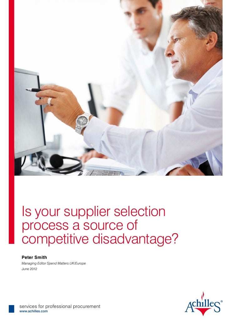 Is your supplier selection process a source of competitive disadvantage? Peter Smith Managing Editor Spend Matters UK/Euro...
