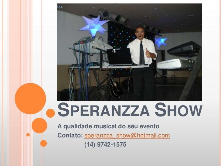 Speranzza Show<br />A qualidade musical do seu evento<br />Contato: speranzza_show@hotmail.com<br />                (14) 9...