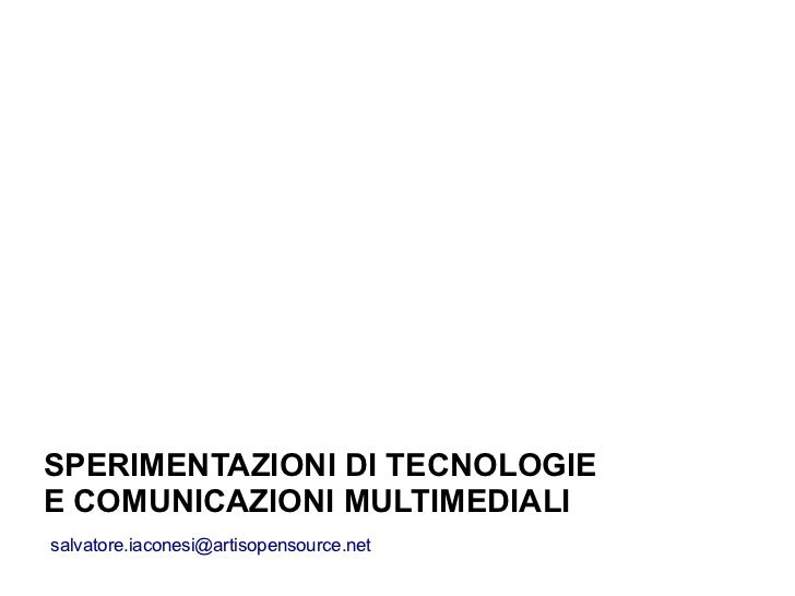 SPERIMENTAZIONI DI TECNOLOGIEE COMUNICAZIONI MULTIMEDIALIsalvatore.iaconesi@artisopensource.net