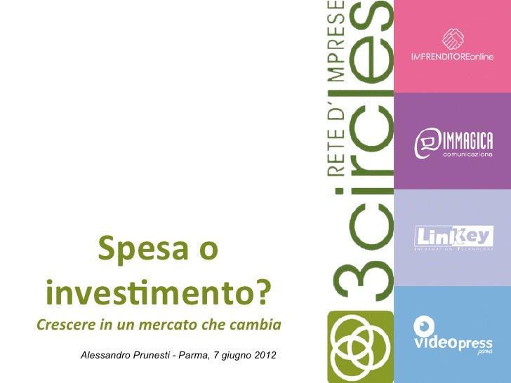 Spesa o  inves+mento? Crescere in un mercato che cambia          Alessandro Prunesti - Parma, 7 giugno 2...