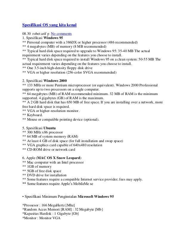 Spesifikasi OS yang kita kenal08.30 robet arif p No comments1. Spesifikasi Windows 95** Personal computer with a 386DX or ...