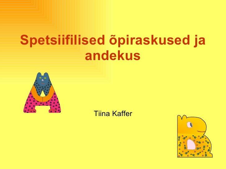 Spetsiifilised õpiraskused ja andekus Tiina Kaffer