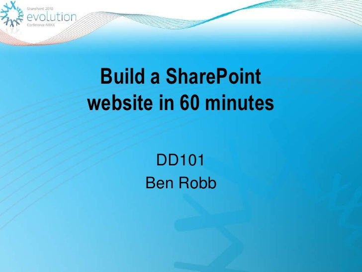 Build a SharePointwebsite in 60 minutes<br />DD101<br />Ben Robb<br />
