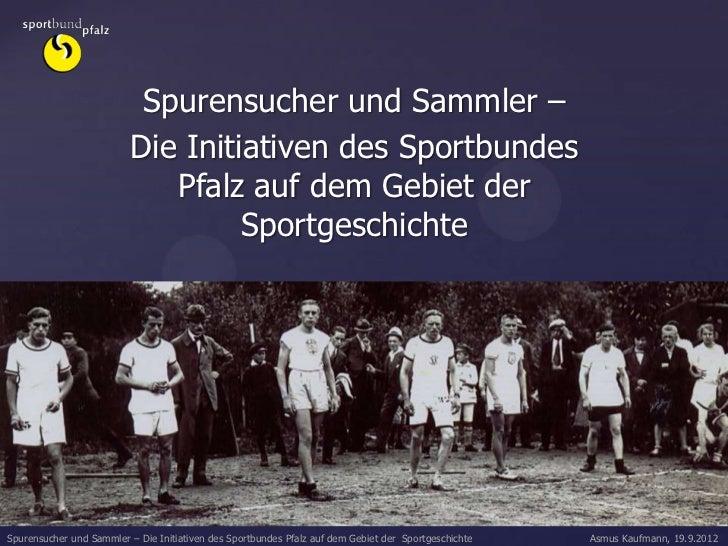 Spurensucher und Sammler –                          Die Initiativen des Sportbundes                             Pfalz auf ...