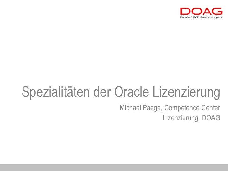 Spezialitäten der Oracle Lizenzierung                  Michael Paege, Competence Center                                Liz...