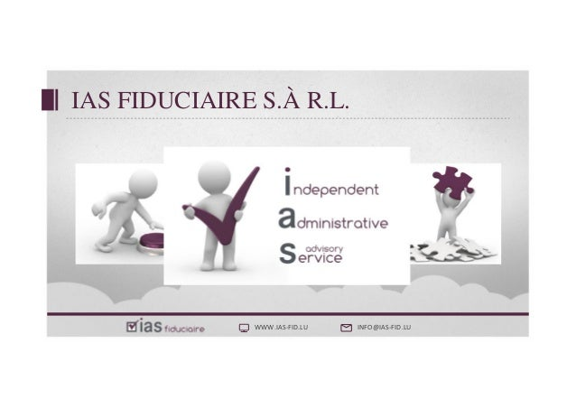 WWW.IAS-FID.LU INFO@IAS-FID.LU IAS FIDUCIAIRE S.À R.L.