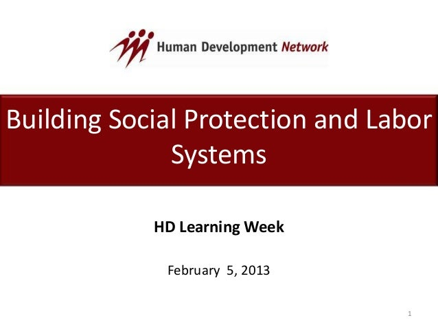Building Social Protection and Labor Systems HD Learning Week February 5, 2013 1