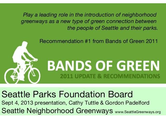 Seattle Parks Foundation Board Sept 4, 2013 presentation, Cathy Tuttle & Gordon Padelford Seattle Neighborhood Greenways w...