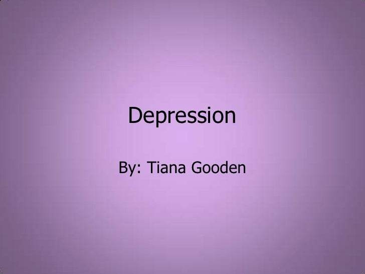 Depression <br />By: Tiana Gooden <br />