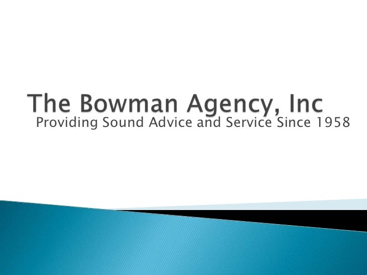 The Bowman Agency, Inc<br />Providing Sound Advice and Service Since 1958<br />