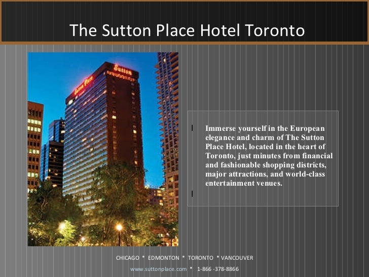 The Sutton Place Hotel Toronto <ul><li>Immerse yourself in the European elegance and charm of The Sutton Place Hotel, loca...