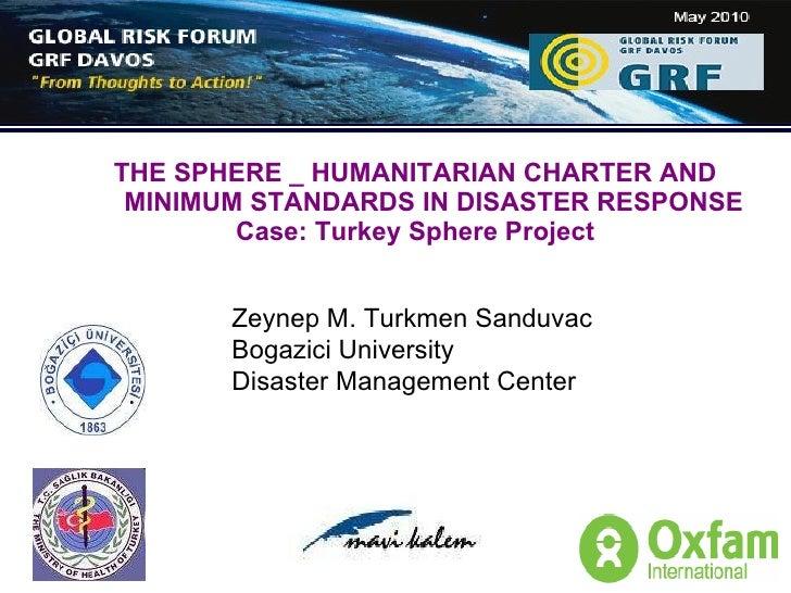 THE SPHERE _ HUMANITARIAN CHARTER AND    MINIMUM STANDARDS IN DISASTER RESPONSE Case: Turkey Sphere Project Zeynep M. Turk...