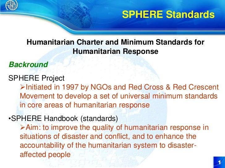 SPHERE Standards     Humanitarian Charter and Minimum Standards for                 Humanitarian ResponseBackroundSPHERE P...