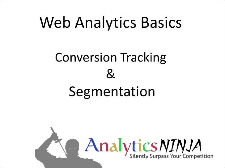 Web Analytics BasicsConversion Tracking &Segmentation<br />